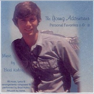 CD album cover: The Young Adventurer. Personal Favorites 1 and 2. All music and arrangements by Brad Kalita. Instruments and vocals performed and recorded by Brad Kalita. Original artwork and prose by same. Album layout and design by Gloria McCracken.