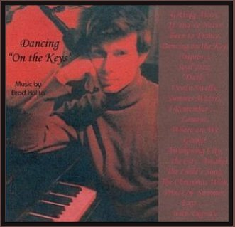 CD album cover: Dancing on the Keys: A selection of original piano pieces encompassing classical music, easy listening music, smooth jazz and Inspirational music. All music and arrangements by Brad Kalita. Instruments and vocals performed and recorded by Brad Kalita. Original artwork and prose by same. Album layout and design by Gloria McCracken.